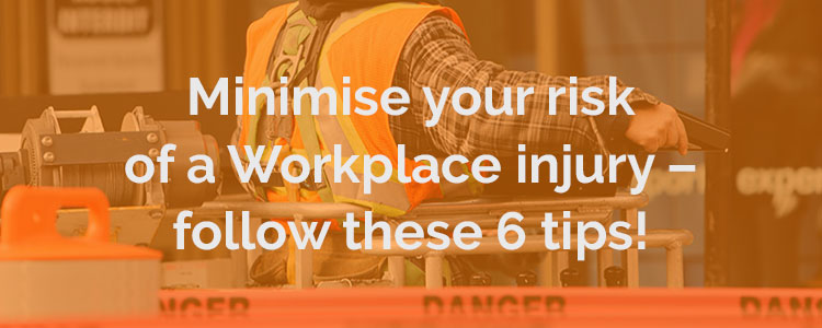 Minimise your risk of a Workplace injury – follow these 6 tips button